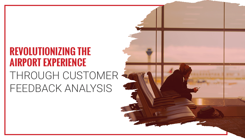 Customer feedback analysis helps improve the passenger experience at Airports