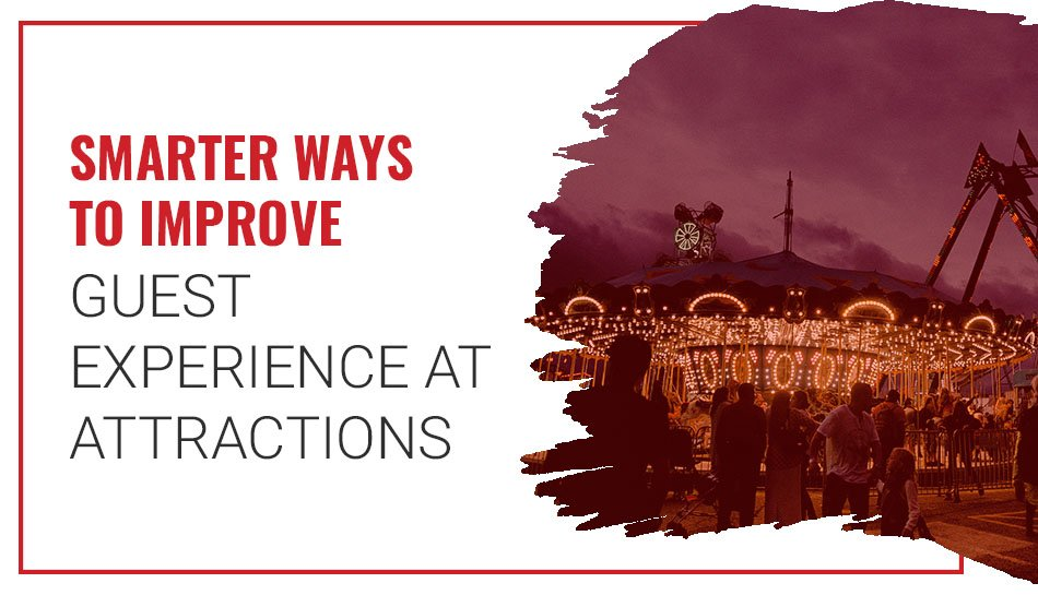 Impreove guest experience at attractions