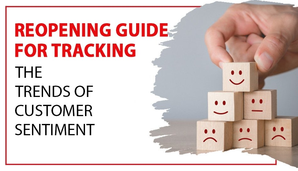 Reopening guide to track customer sentiments